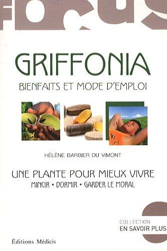 Griffonia : Bienfaits et mode d'emploi. Une plante pour vivre mieux par Hélène Barbier du Vimont