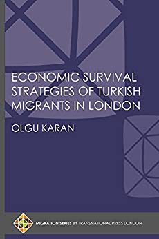 Economic Survival Strategies of Turkish Migrants in London (Migration Series) by [Karan, Olgu]