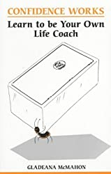 Confidence Works: Learn to be your own life coach (Overcoming common problems) by Gladeana McMahon (2001-11-23)