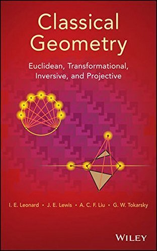 Classical Geometry: Euclidean, Transformational, Inversive, and Projective by I. E. Leonard (2014-04-14)