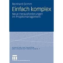 Einfach Komplex: Neue Herausforderungen im Projektmanagement (Schriften zur Gruppen- und Organisationsdynamik)