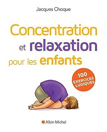 Concentration Et Relaxation Pour Les Enfants Ebook Choque Jacques Amazon Fr