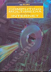 The Elias Dictionary of Computing Multimedia and the Internet