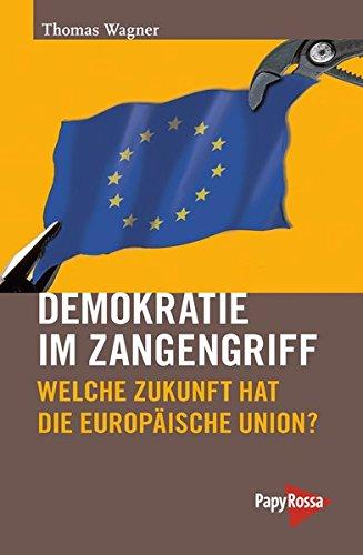 Demokratie im Zangengriff: Welche Zukunft hat die Europäische Union? (Neue Kleine Bibliothek) (Kampagne Hat)