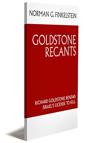 Goldstone Recants: Richard Goldstone Renews Israel's License to Kill by Norman G. Finkelstein (8-Jun-2011) Pamphlet