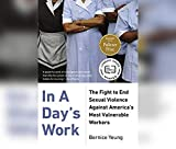 In a Day's Work: The Fight to End Sexual Violence Against America's Most Vulnerable Workers
