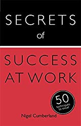 Secrets of Success at Work: 50 Techniques to Excel by Nigel Cumberland (2014-08-29)