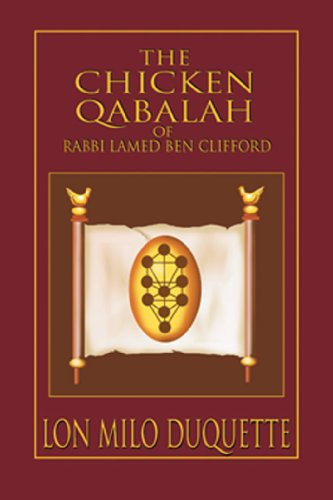The Chicken Qabalah of Rabbi Lamed Ben Clifford: Dilettante's Guide to What You Do and Do Not Need to Know to Become a Qabalist (English Edition) por Lon Milo DuQuette