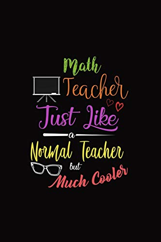Math Teacher Just Like A Normal Teacher But Much Cooler: A 6 x 9 Inch Matte Softcover Paperback Notebook Journal With 120 Blank Lined Pages -