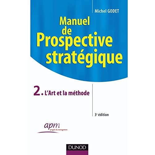 Manuel de prospective stratégique - Tome 2 - 3ème édition - L'Art et la méthode