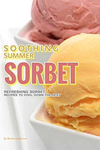 soothing-summer-sorbet-refreshing-sorbet-recipes-to-cool-down-the-heat-english-edition