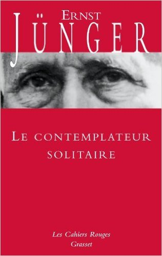 Le contemplateur solitaire de Ernst Jünger ( 10 mars 2010 )