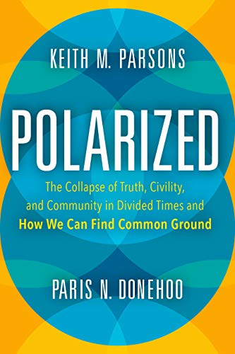 Polarized: The Collapse of Truth, Civility, and Community in Divided Times and How We Can Find Common Ground (English Edition)