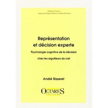 Représentation et décision experte. Psychologie cognitive de la décision chez les aiguilleurs du ciel