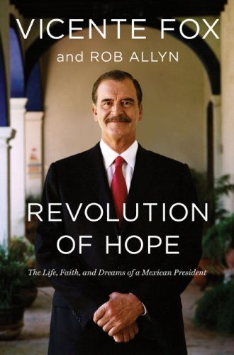 Revolution of Hope: The Life, Faith, and Dreams of a Mexican President by Vicente Fox (2007-10-04)