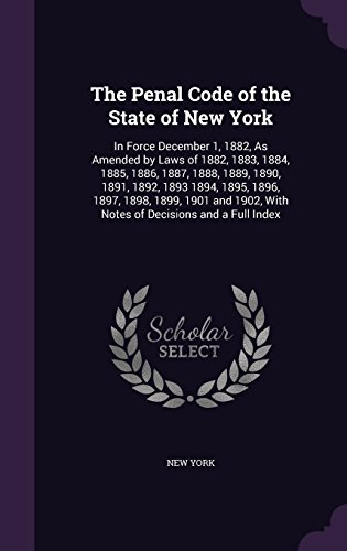 The Penal Code of the State of New York: In Force December 1, 1882, as Amended by Laws of 1882, 1883, 1884, 1885, 1886, 1887, 1888, 1889, 1890, 1891. with Notes of Decisions and a Full Index par New York