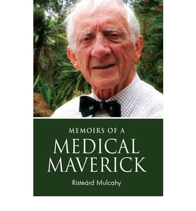 memoirs-of-a-medical-maverick-author-risteard-mulcahy-mar-2011