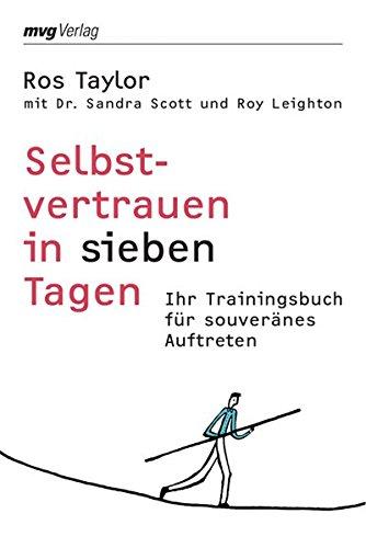 Selbstvertrauen in sieben Tagen: Ihr Trainingsbuch Für Souveränes Auftreten