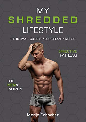 My shredded lifestyle: the ultimate guide to your dream physique (Ziel Fett)