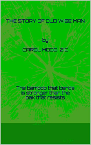 the-story-of-old-wise-man-by-carol-hood-zic-the-bamboo-that-bends-is-stronger-than-the-oak-that-resi