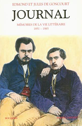 Journal, Tome 1, 1851-1865 : Mémoires de la vie littéraire par Edmond de Goncourt, Jules de Goncourt