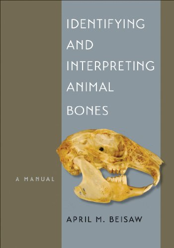 Identifying and Interpreting Animal Bones: A Manual (Texas A&M University Anthropology Series)