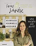 Frau Janik probierts aus - probiers auch: Was kochen wir heute? - Manuela Janik
