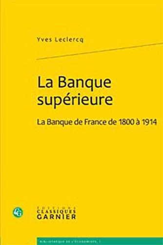 La Banque supérieure : La Banque de France de 1800 à 1914