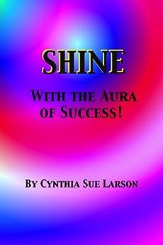 Shine with the Aura of Success (English Edition) de [Larson, Cynthia Sue]