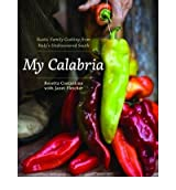 My Calabria: Rustic Family Cooking from Italy's Undiscovered South [ MY CALABRIA: RUSTIC FAMILY COOKING FROM ITALY'S UNDISCOVERED SOUTH ] by Costantino, Rosetta (Author) Nov-08-2010 [ Hardcover ]