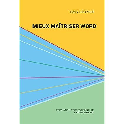 Mieux maîtriser Word: Un outil de familiarisation au traitement de texte Word (Informatique du quotidien)