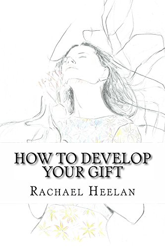 Rachael Heelans How To Develop Your Gift PDF