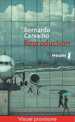Reproduction (Bibliothèque brésilienne) par Bernardo Carvalho