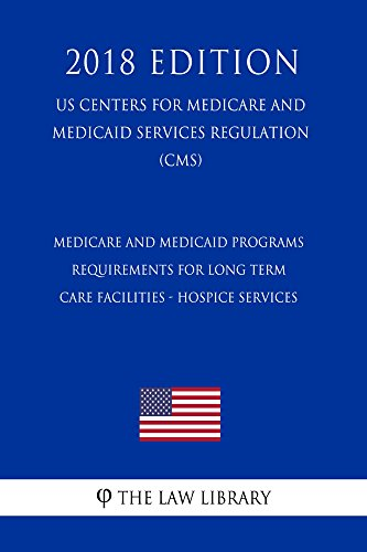 Medicare and Medicaid Programs - Requirements for Long Term Care Facilities - Hospice Services (US Centers for Medicare and Medicaid Services Regulation) (CMS) (2018 Edition) (English Edition)