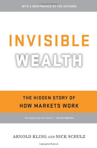 Invisible Wealth: The Hidden Story of How Markets Work
