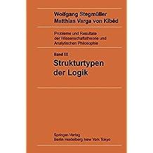 Strukturtypen der Logik (Probleme und Resultate der Wissenschaftstheorie und Analytischen Philosophie)