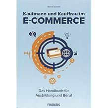 Kaufmann und Kauffrau im E-Commerce: Das Handbuch für Ausbildung und Beruf