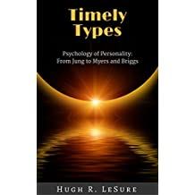 Timely Types: The Psychology of Personality: From Jung to Myers and Briggs (English Edition)
