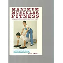Maximum Muscular Fitness: How to Develop Strength Without Equipment (Maximum Musc Fit Strn Trg PR*) by Daniel P. Riley (1982-03-02)