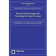 Aktuelle Rechtsfragen der Tabakregulierung in Europa: Zur Zulässigkeit einer Tabakregulierung aus europarechtlicher, grundrechtlicher und markenrechtlicher Perspektive