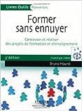 Former sans ennuyer : Concevoir et réaliser des projets de formation et d'enseignement de Bruno Hourst,Jilème (Illustrations) ( 31 janvier 2008 )