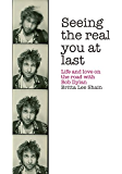 Seeing the Real You at Last: Life and Love on the Road with Bob Dylan (English Edition)