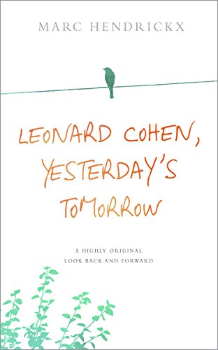 Leonard Cohen, Yesterday\'s Tomorrow: A highly original look back and forward (English Edition)