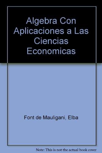 Algebra Con Aplicaciones a Las Ciencias Economicas por Elba Font de Mauligani