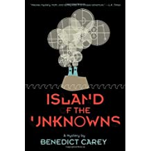 Island of the Unknowns: A Mystery by Benedict Carey (2011-08-01)