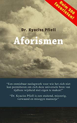 Dr. Kyaciss Pfiell - Aforismen (Dutch Edition)