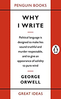 Why I Write (Penguin Great Ideas) di [Orwell, George]