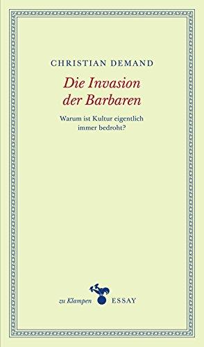 Die Invasion der Barbaren: Warum ist Kultur eigentlich immer bedroht? (zu Klampen Essays)