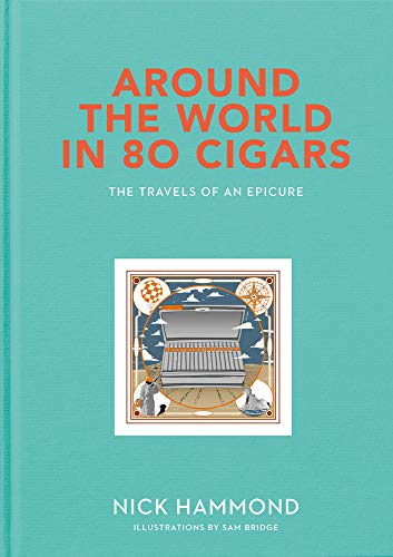 Around the World in 80 Cigars: The Travels of an Epicure -