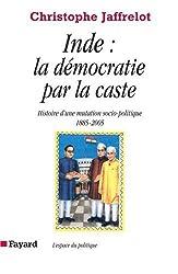 Inde : la démocratie par la caste : Histoire d'une mutation socio-politique (1885-2005)